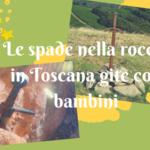 Le spade nella roccia in Toscana gite con bambini